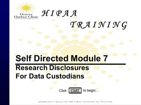 H I P A A T R A I N I N G Self Directed Module 7 Research Disclosures For Data Custodians START Click to begin…