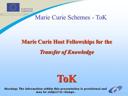 Marie Curie Schemes - ToK Marie Curie Host Fellowships for the Transfer of Knowledge ToK.