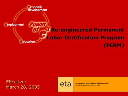Re-engineered Permanent Labor Certification Program (PERM) eta Employment And Training Administration United States Department Of Labor Effective: March.