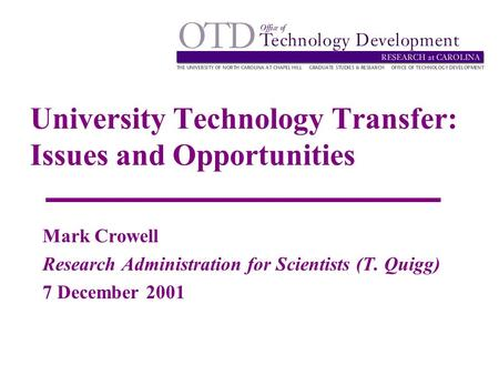 University Technology Transfer: Issues and Opportunities Mark Crowell Research Administration for Scientists (T. Quigg) 7 December 2001.