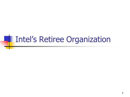 1 Intel's Retiree Organization. 2 Why We are Meeting Today To educate you on the Intel Retiree Organization (IRO) To ask for Intel support & sponsorship.