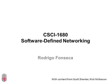 CSCI-1680 Software-Defined Networking Rodrigo Fonseca With content from Scott Shenker, Nick McKeown.