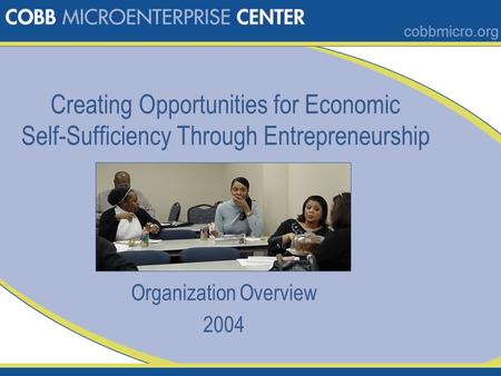 Creating Opportunities for Economic Self-Sufficiency Through Entrepreneurship Organization Overview 2004.