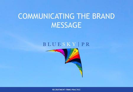 RECRUITMENT FIRMS PRACTICE COMMUNICATING THE BRAND MESSAGE.