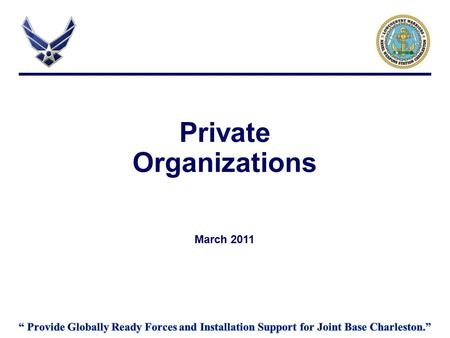 Private Organizations March 2011. Overview Guidance AFI 34 - 223 Private Organization (PO) Program AFI 34-223 Private Organization (PO) Program- Incorporating.