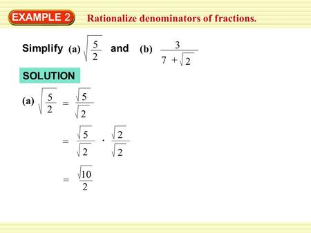 EXAMPLE 2 Rationalize denominators of fractions. 5 2 3 7  + 2 Simplify