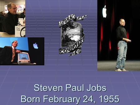 Steven Paul Jobs Born February 24, 1955. Steve Jobs  1985 he lost a power struggle at Apple  1986 he bought Pixar, CEO until Pixar was acquired by Disney.