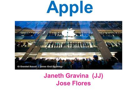 Apple Janeth Gravina (JJ) Jose Flores. Company Practices Easy usability. More creative than other products. Apple for everyone.