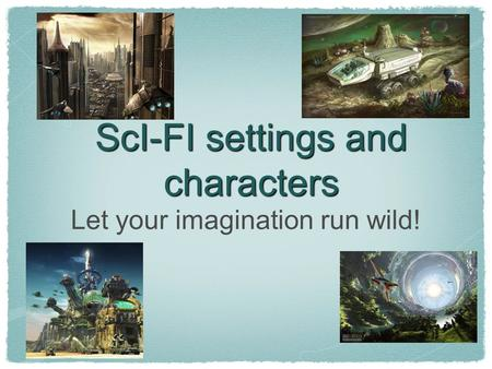 ScI-FI settings and characters Let your imagination run wild!