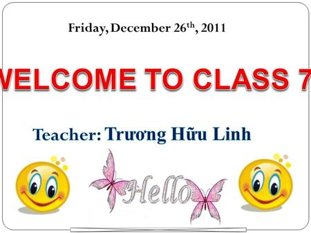 Friday, December 26 th, 2011 1. Present progressive tense :Thì hiện tại tiếp diễn 2. This and that, these and those 3. Time :Giờ 4. Vocabulary: subjects.