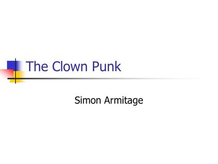 The Clown Punk Simon Armitage. Learning Objectives (AQA) AO1: respond to texts critically and imaginatively, select and evaluate textual detail to illustrate.