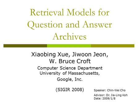 Retrieval Models for Question and Answer Archives Xiaobing Xue, Jiwoon Jeon, W. Bruce Croft Computer Science Department University of Massachusetts, Google,