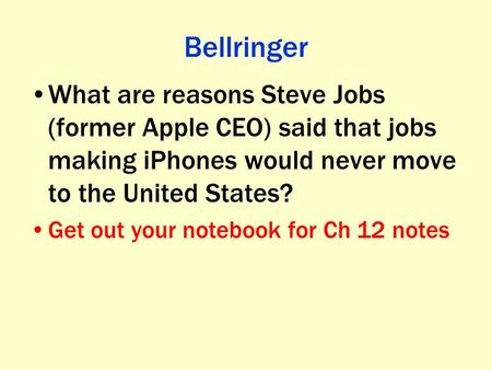 Bellringer What are reasons Steve Jobs (former Apple CEO) said that jobs making iPhones would never move to the United States? Get out your notebook for.