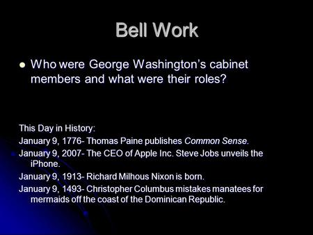 Bell Work Who were George Washington's cabinet members and what were their roles? Who were George Washington's cabinet members and what were their roles?