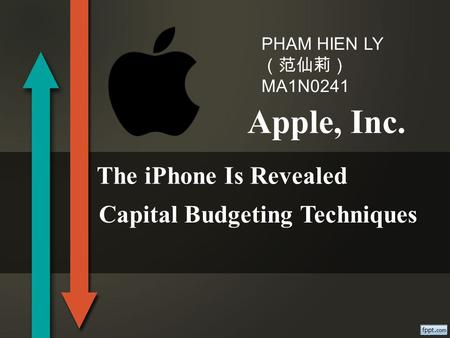Apple, Inc. The iPhone Is Revealed PHAM HIEN LY (范仙莉) MA1N0241 Capital Budgeting Techniques.