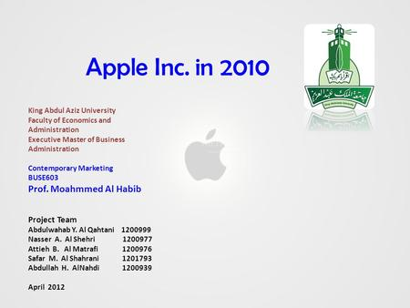 Apple Inc. in 2010 King Abdul Aziz University Faculty of Economics and Administration Executive Master of Business Administration Contemporary Marketing.