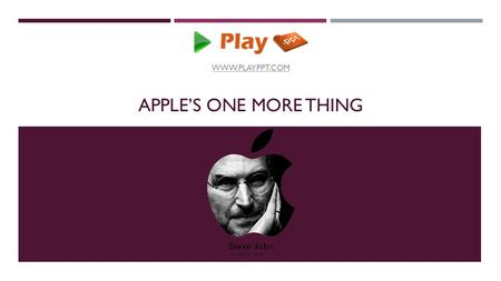 "APPLE'S ONE MORE THING WWW.PLAYPPT.COM. STEVENOTE  Steve Jobs, former CEO of Apple used the magic word ""One More Thing"" to release the best products."