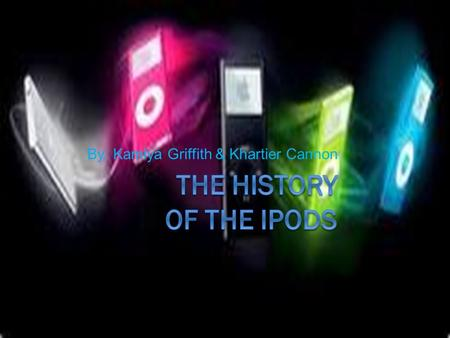 By: Kamiya Griffith & Khartier Cannon. Features of the iPod  The iPod is a small rectangular device that can do numerous things. It has not that many.