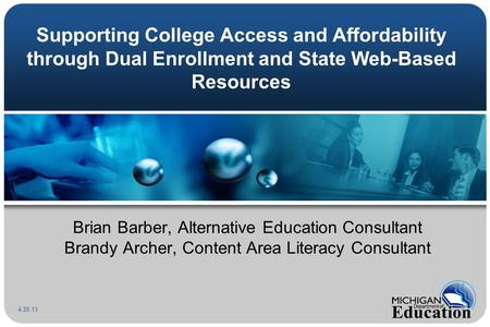 Supporting College Access and Affordability through Dual Enrollment and State Web-Based Resources Brian Barber, Alternative Education Consultant Brandy.