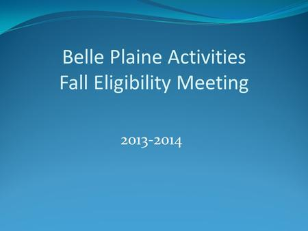 Belle Plaine Activities Fall Eligibility Meeting 2013-2014.