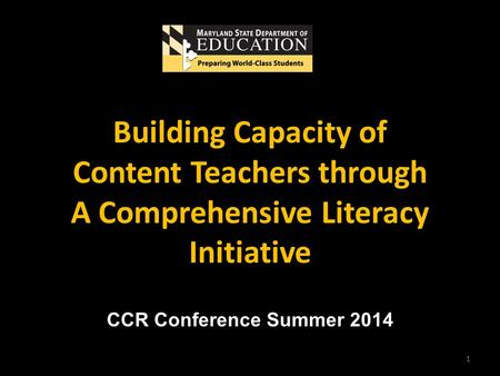 1 CCR Conference Summer 2014 Building Capacity of Content Teachers through A Comprehensive Literacy Initiative.