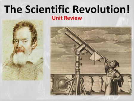 "The Scientific Revolution! Unit Review. 2.) Possible SHORT ANSWER Question: ""List and explain the contribution and significance of four important individuals."