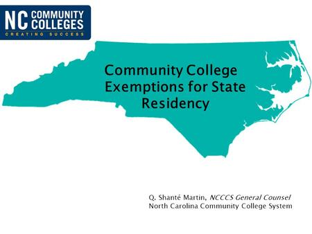 Q. Shanté Martin, NCCCS General Counsel North Carolina Community College System Community College Exemptions for State Residency.