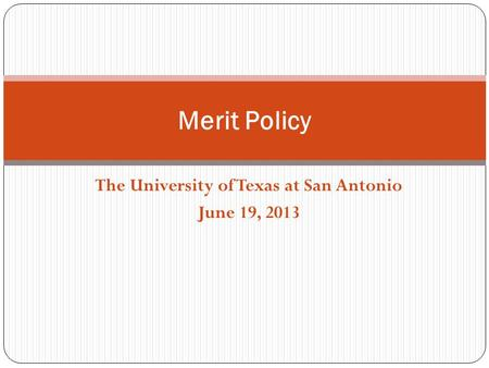 The University of Texas at San Antonio June 19, 2013 Merit Policy.