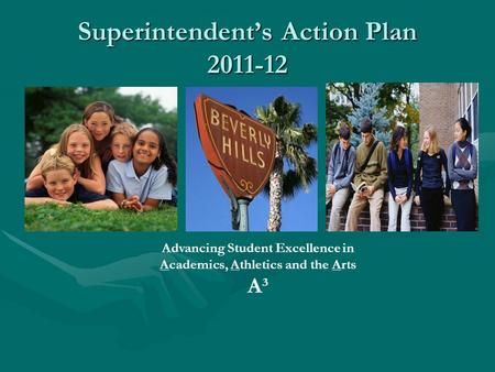 Superintendent's Action Plan 2011-12 Advancing Student Excellence in Academics, Athletics and the Arts A³.