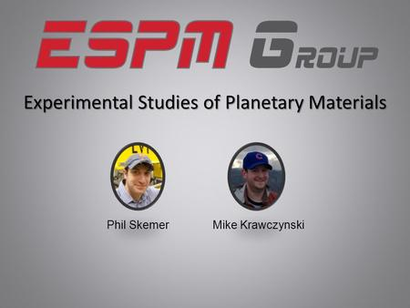 Experimental Studies of Planetary Materials Mike KrawczynskiPhil Skemer.