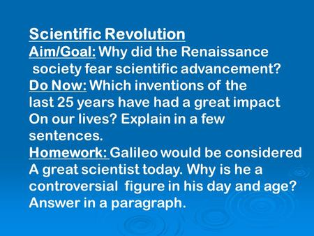 Scientific Revolution Aim/Goal: Why did the Renaissance society fear scientific advancement? Do Now: Which inventions of the last 25 years have had a great.