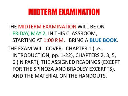 MIDTERM EXAMINATION THE MIDTERM EXAMINATION WILL BE ON FRIDAY, MAY 2, IN THIS CLASSROOM, STARTING AT 1:00 P.M. BRING A BLUE BOOK. THE EXAM WILL COVER: