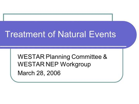 Treatment of Natural Events WESTAR Planning Committee & WESTAR NEP Workgroup March 28, 2006.