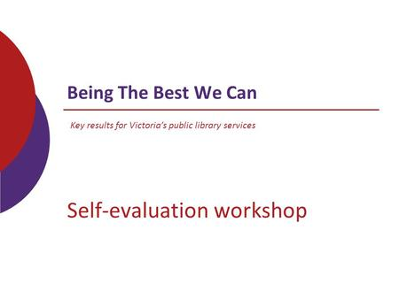 Being The Best We Can Self-evaluation workshop Key results for Victoria's public library services.