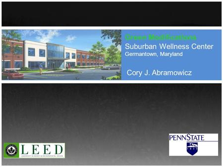 Green Modifications Suburban Wellness Center Germantown, Maryland Cory J. Abramowicz.