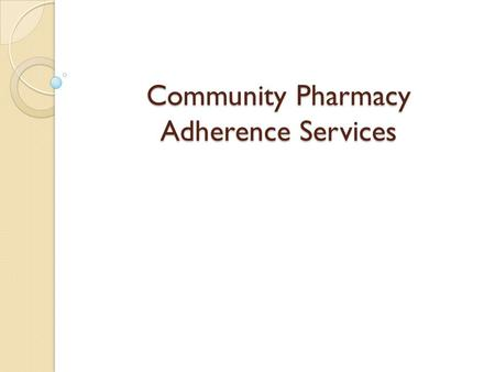 Community Pharmacy Adherence Services. Adherence to Prescription Medication Many patients have difficulty taking prescription medications as prescribed.