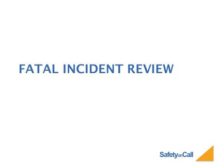 Safety on Call FATAL INCIDENT REVIEW. Safety on Call FALL THROUGH SNOW COVERED SKYLIGHT.
