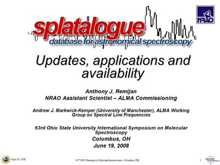 63 rd OSU Meeting on Molecular Spectroscopy – Columbus, OH June 19, 2008 1 Anthony J. Remijan NRAO Assistant Scientist – ALMA Commissioning Andrew J. Markwick-Kemper.