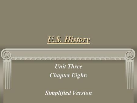 U.S. History Unit Three Chapter Eight: Simplified Version.
