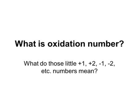 What is oxidation number? What do those little +1, +2, -1, -2, etc. numbers mean?