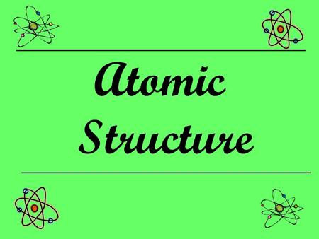 Atomic Structure. Modern Atomic Theory Atom – smallest particle of an element that retains the properties of the element Subatomic Particles –Electrons.