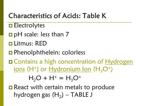 Characteristics of Acids: Table K  Electrolytes  pH scale: less than 7  Litmus: RED  Phenolphthelein: colorless  Contains a high concentration of.