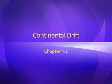 Chapter 4.1. 1.Continental Drift a.A hypothesis stating that the continents once formed a single landmass, broke up, and drifted to their present locations.