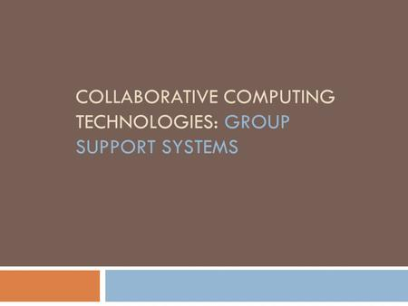 COLLABORATIVE COMPUTING TECHNOLOGIES: GROUP SUPPORT SYSTEMS.