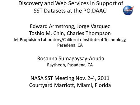Discovery and Web Services in Support of SST Datasets at the PO.DAAC Edward Armstrong, Jorge Vazquez Toshio M. Chin, Charles Thompson Jet Propulsion Laboratory/California.