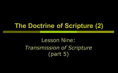 The Doctrine of Scripture (2) Lesson Nine: Transmission of Scripture (part 5)