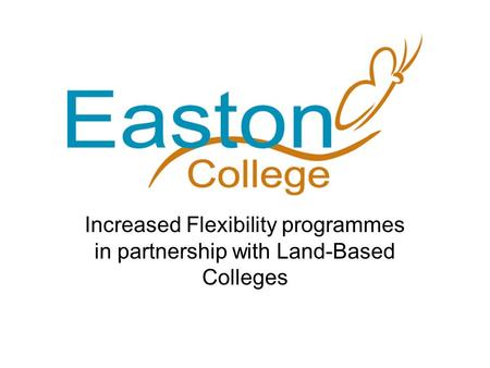 Increased Flexibility programmes in partnership with Land-Based Colleges.