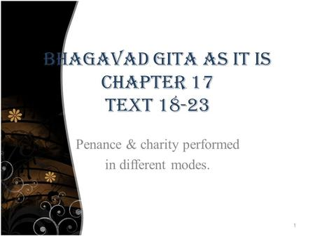 BHAGAVAD GITA AS IT IS CHAPTER 17 TEXT 18-23 Penance & charity performed in different modes. 1.