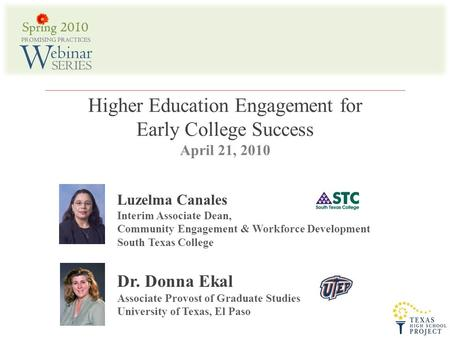 Luzelma Canales Interim Associate Dean, Community Engagement & Workforce Development South Texas College Dr. Donna Ekal Associate Provost of Graduate Studies.