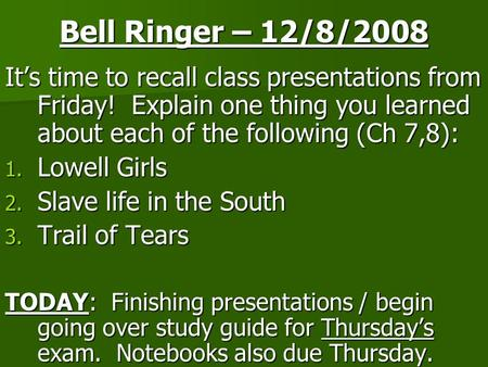 Bell Ringer – 12/8/2008 It's time to recall class presentations from Friday! Explain one thing you learned about each of the following (Ch 7,8): 1. Lowell.